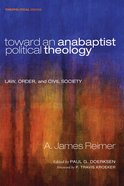 Toward An Anabaptist Political Theology - Law, Order, and Civil Society (#17 in Theopolitical Visions Series) eBook