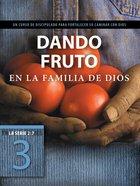 Dando Fruto En La Familia De Dios (#3 in La Serie 2: 7 Series) eBook