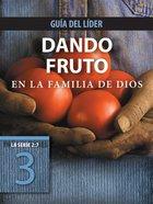 Dando Fruto En La Familia De Dios, Gua Del Lder eBook