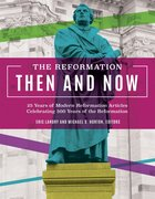 Reformation Then and Now: The 25 Years of Modern Reformation Articles Celebrating 500 Years of the Reformation eBook