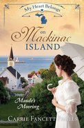 On Mackinac Island - Maude's Mooring (#04 in My Heart Belongs Series) eBook