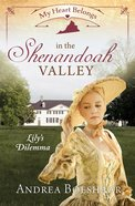 In the Shenandoah Valley - Lily's Dilemma (#05 in My Heart Belongs Series) eBook