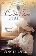 In Castle Gate, Utah - Leanna's Choice (#06 in My Heart Belongs Series) eBook