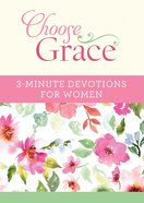 Choose Grace: 3-Minute Devotions For Women (3 Minute Devotions Series) eBook