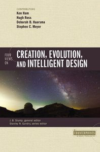 Four Views on Creation, Evolution, and Intelligent Design (Counterpoints Series)