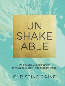 Unshakeable:365 Devotions For Finding Unwavering Strength in Gods Word