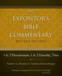 1 & 2 Thessalonians, 1 & 2 Timothy, Titus (#11 in Expositors Bible Commentary Revised Series)