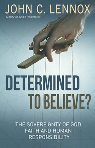 Determined to Believe: The Sovereignty of God, Freedom, Faith and Human