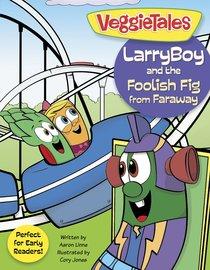 Larryboy and the Foolish Fig From Faraway (Veggie Tales (Veggietales) Series)