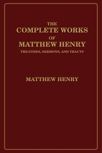 The Complete Works of Matthew Henry