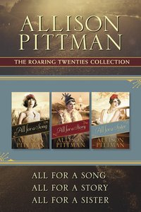 The All For a Song / All For a Story / All For a Sister (Roaring Twenties Series)