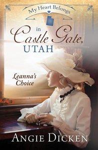 In Castle Gate, Utah - Leannas Choice (#06 in My Heart Belongs Series)
