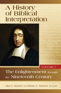 A History of Biblical Interpretation: The Enlightenment Through the Nineteenth Century (Volume 3) Hardback