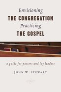 Envisioning the Congregation, Practicing the Gospel Paperback