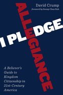 I Pledge Allegiance: A Believer's Guide to Kingdom Citizenship in Twenty-First-Century America Paperback
