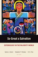 So Great a Salvation: Soteriology in the Majority World (Majority World Theology Series) Paperback