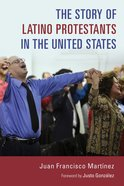 The Story of Latino Protestants in the United States Paperback