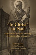 """In Christ"" in Paul: Explorations in Paul's Theology of Union and Participation Paperback"