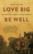 Love Big, Be Well: Letters to a Small-Town Church Paperback
