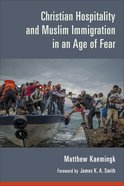 Christian Hospitality and Muslim Immigration in An Age of Fear Paperback