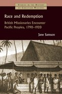 Race and Redemption: British Missionaries Encounter Pacific Peoples, 1797-1920 (Studies In The History Of Christian Missions Series) Paperback