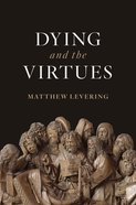 Dying and the Virtues Hardback