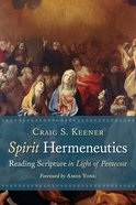 Spirit Hermeneutics: Reading Scripture in Light of Pentecost Paperback