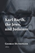 Karl Barth, the Jews, and Judaism Hardback