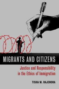 Migrants and Citizens: Justice and Responsibility in the Ethics of Immigration