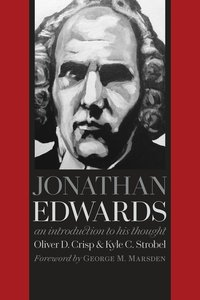 Jonathan Edwards: An Introduction to His Thought