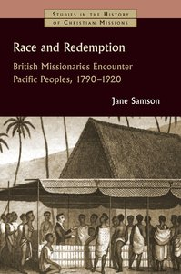Race and Redemption: British Missionaries Encounter Pacific Peoples, 1797-1920 (Studies In The History Of Christian Missions Series)