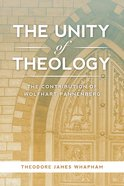The Unity of Theology: The Contribution of Wolfhart Pannenberg Hardback