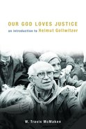 Our God Loves Justice: An Introduction to Helmut Gollwitzer Paperback