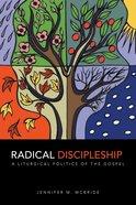 Radical Discipleship: A Liturgical Politics of the Gospel Paperback