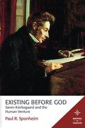 Existing Before God - Soren Kierkegaard and the Human Venture (Mapping The Tradition Series)