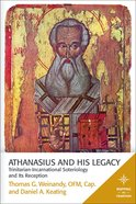 Athanasius and His Legacy - Trinitarian-Incarnational Soteriology and Its Reception (Mapping The Tradition Series)