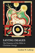 Saving Images: The Presence of the Bible in Christian Liturgy Hardback