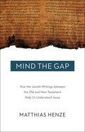 Mind the Gap: How the Jewish Writings Between the Old and New Testament Help Us Understand Jesus Paperback