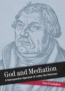 God and Mediation - Retrospective Appraisal of Luther the Reformer (Shapers Of Modern Theology Series) Paperback