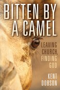 Bitten By a Camel: Leaving Church, Finding God Hardback