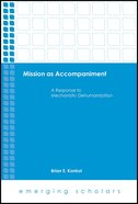 Mission as Accompaniment - a Response to Mechanistic Dehumanization (Emerging Scholars Series) Hardback