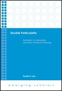 Double Particularity - Karl Barth, Contextuality, and Asian American Theology (Emerging Scholars Series) Hardback