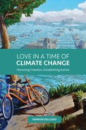 Love in a Time of Climate Change: Honoring Creation, Establishing Justice Paperback