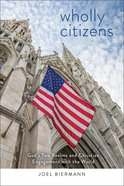 Wholly Citizens: God's Two Realms and Christian Engagement With the World Paperback