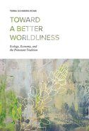 Toward a Better Worldliness: Ecology, Economy, and the Protestant Tradition Hardback