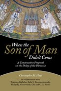 When the Son of Man Didn't Come: A Constructive Proposal on the Delay of the Parousia Paperback