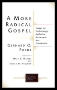 More Radical Gospel, A: Essays on Eschatology, Authoity, Atonement, and Ecumenism (Lutheran Quarterly Books Series) Paperback