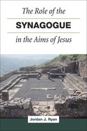 The Role of the Synagogue in the Aims of Jesus Hardback