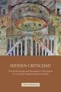 Hidden Criticism?: The Methodology and Plausibility of the Search For the Counterimperial Subtext in Paul