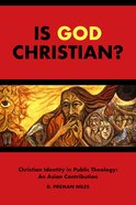 Is God Christian? - Christian Identity in Public Theology - An Asian Contribution (South Asian Theology Series) Paperback